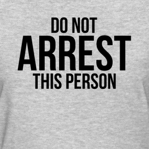 Do Not Arrest This Person Women's T-Shirts - Women's T-Shirt