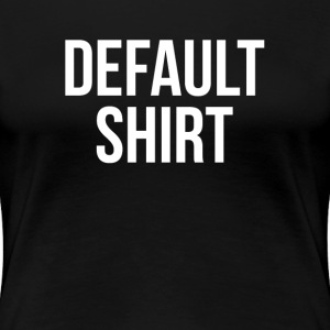 Default Shirt Geek Windows Computer Internet Women's T-Shirts - Women's Premium T-Shirt