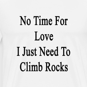 no_time_for_love_i_just_need_to_climb_ro T-Shirts - Men's Premium T-Shirt