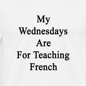 my_wednesdays_are_for_teaching_french T-Shirts - Men's Premium T-Shirt