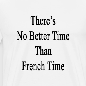theres_no_better_time_than_french_time T-Shirts - Men's Premium T-Shirt