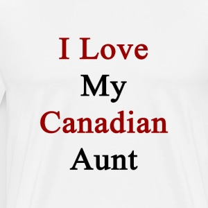 i_love_my_canadian_aunt T-Shirts - Men's Premium T-Shirt