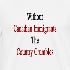 without_canadian_immigrants_the_country_ T-Shirts - Men's Premium T-Shirt