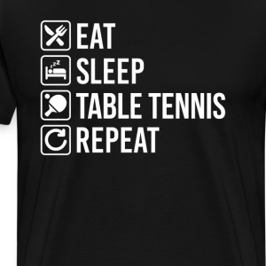 Table Tennis Eat Sleep Repeat T-Shirts - Men's Premium T-Shirt