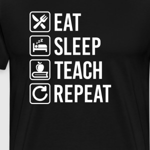 Teaching Eat Sleep Repeat T-Shirts - Men's Premium T-Shirt
