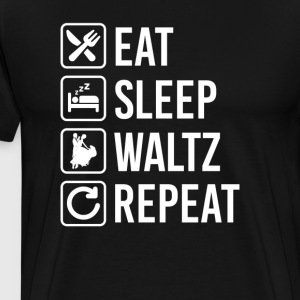 Waltz Eat Sleep Repeat T-Shirts - Men's Premium T-Shirt