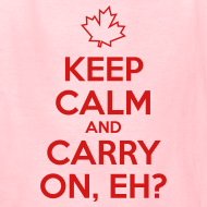 Design ~ Keep Calm and Carry On, Eh
