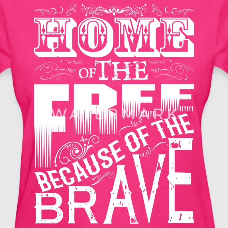 HOME OF THE FREE BECAUSE OF THE BRAVE Women's T-Shirts - Women's T-Shirt