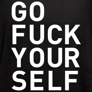 go fuck yourself statement fuck you Tanks - Women's Flowy Tank Top by Bella