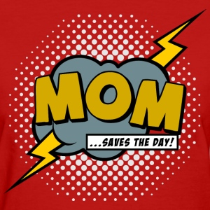 Mom saves the day Women's T-Shirts - Women's T-Shirt