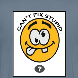 Can't Fix Stupid - Men's Premium T-Shirt