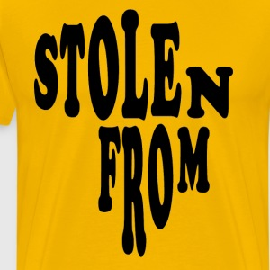 STOLEN FROM ... T-Shirts - Men's Premium T-Shirt