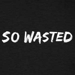 So Wasted T-Shirts - Men's T-Shirt