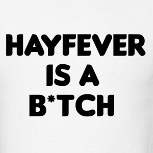 Hayfever is a bitch T-Shirts - Men's T-Shirt