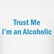 Design ~ Trust Me I'm An Alcoholic