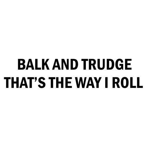 balk_trudge_roll