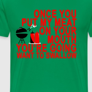 once_you_put_my_meat_on_your_mouth_youre - Men's Premium T-Shirt
