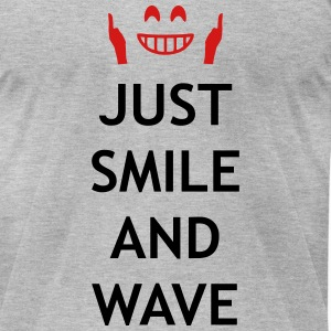 Just smile and wave T-Shirts - Men's T-Shirt by American Apparel