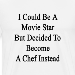i_could_be_a_movie_star_but_decided_to_b T-Shirts - Men's Premium T-Shirt