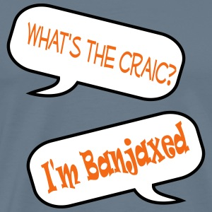 Whats the craic,  I'm banjaxed T-Shirts - Men's Premium T-Shirt