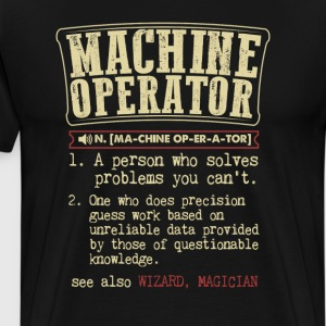 Machine Operator Badass Dictionary Term T-Shirt T-Shirts - Men's Premium T-Shirt