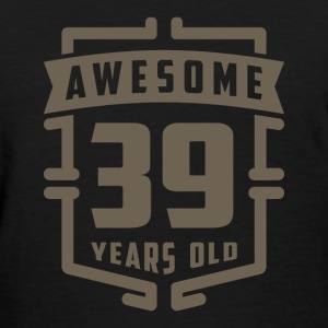Awesome 39 Years Old - Women's T-Shirt