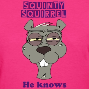Squinty Squirrel He Knows - Women's T-Shirt