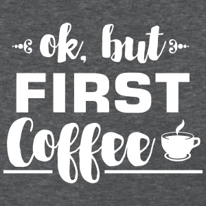 Ok, but first coffee Women's T-Shirts - Women's T-Shirt