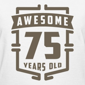 Awesome 75 Years Old - Women's T-Shirt