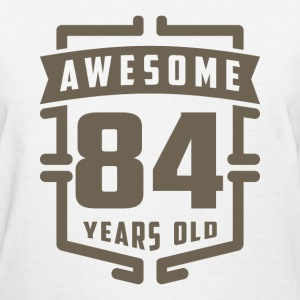 Awesome 84 Years Old - Women's T-Shirt
