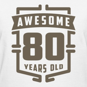 Awesome 80 Years Old - Women's T-Shirt