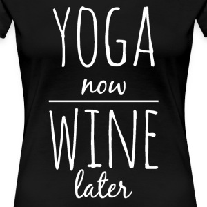 Yoga now wine later funny yoga shirt - Women's Premium T-Shirt