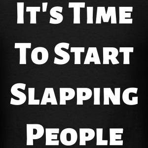 It's Time To Start Slapping People T-Shirts - Men's T-Shirt