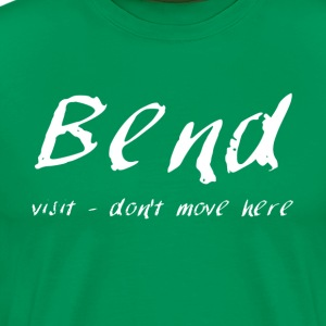 Bend - Visit but don't move here  - Men's Premium T-Shirt