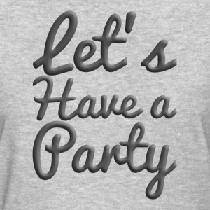 Let's Have A Party Women's T-Shirts - Women's T-Shirt