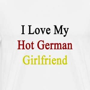 i_love_my_hot_german_girlfriend T-Shirts - Men's Premium T-Shirt