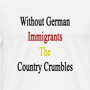 without_german_immigrants_the_country_cr T-Shirts - Men's Premium T-Shirt