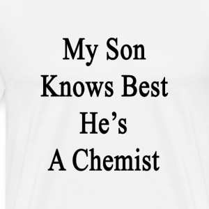 my_son_knows_best_hes_a_chemist T-Shirts - Men's Premium T-Shirt
