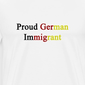 proud_german_immigrant T-Shirts - Men's Premium T-Shirt