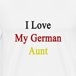 i_love_my_german_aunt T-Shirts - Men's Premium T-Shirt