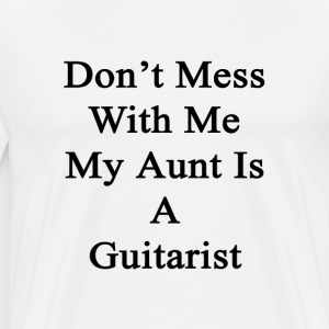 dont_mess_with_me_my_aunt_is_a_guitarist T-Shirts - Men's Premium T-Shirt