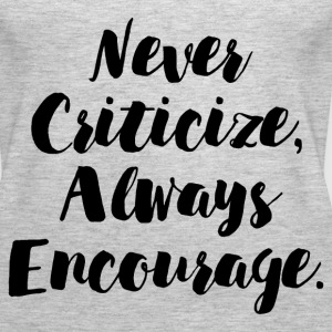 NEVER CRITICIZE ALWAYS ENCOURAGE  - Women's Premium Tank Top