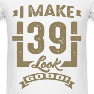 I Make 39 Look Good! - Men's T-Shirt