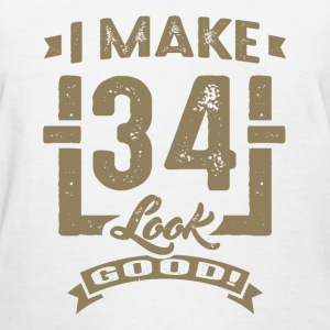 I Make 34 Look Good! - Women's T-Shirt