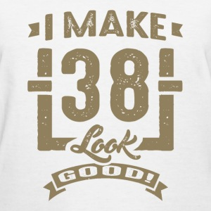 I Make 38 Look Good! - Women's T-Shirt