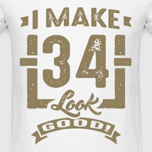 I Make 34 Look Good! - Men's T-Shirt