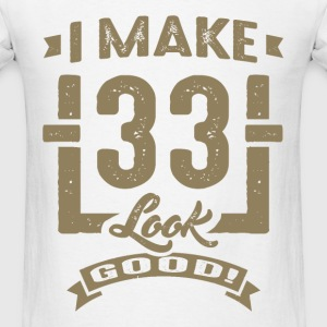 I Make 33 Look Good! - Men's T-Shirt