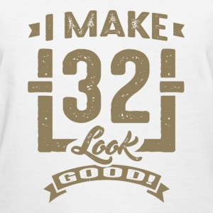 I Make 32 Look Good! - Women's T-Shirt