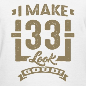 I Make 33 Look Good! - Women's T-Shirt