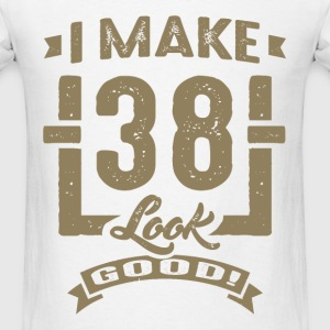 I Make 38 Look Good! - Men's T-Shirt